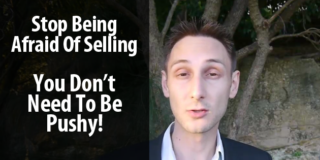 Stop Being Afraid of Selling - You Don't Need To Be Pushy
