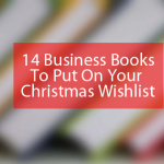 14 Recommended Business Books To Put On Your Christmas Wishlist