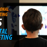 Traditional Marketing vs Digital Marketing: Is Traditional Marketing Really Dead?